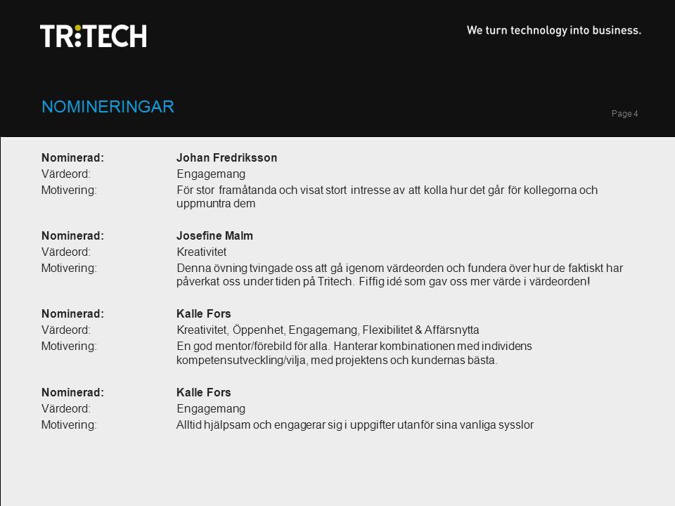 Page 5 NOMINERINGAR Nominerad: Kalle Fors Värdeord: Engagemang Motivering: Engagerad i kollegor och samtal med folk.