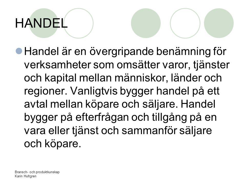 Bransch- och produktkunskap Karin Hultgren Handeln innan 1900 talet Självhushåll Byteshandel Skråväsendet Näringsfrihet Industriella revolutionen
