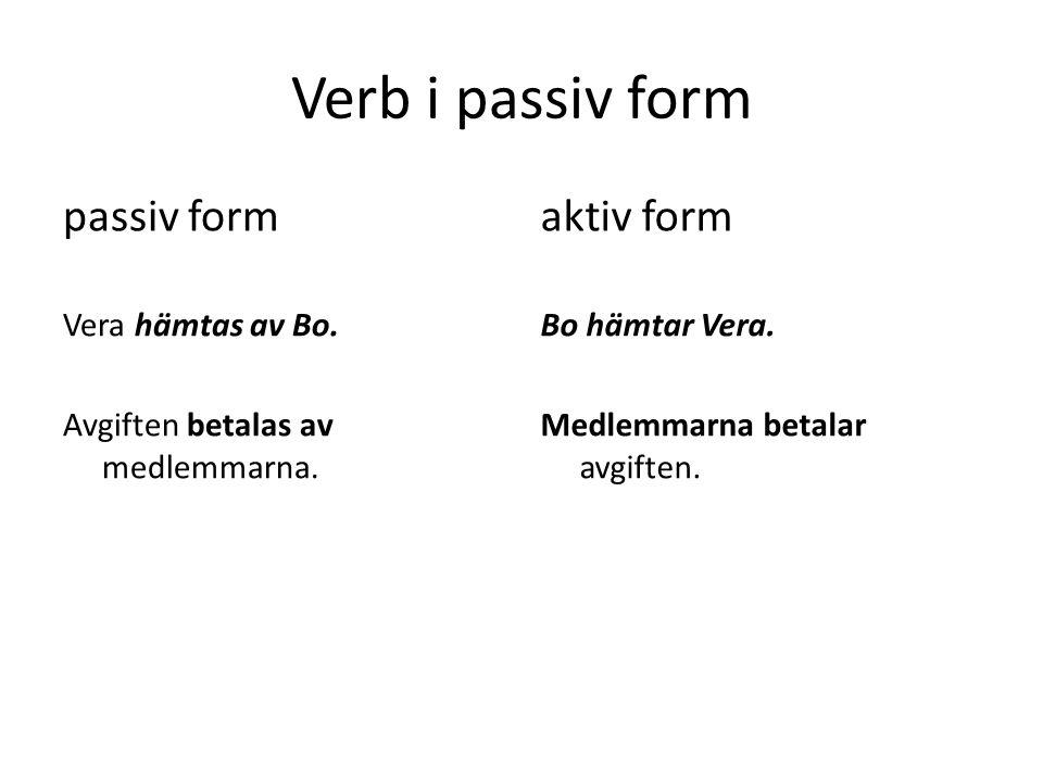 Verb i passiv form Hur kan texten i uppgiften omformuleras.