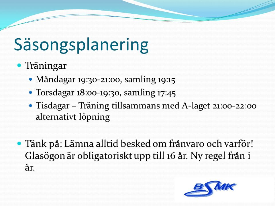 Säsongsplanering Seriespel Lag Vit – Spelar i serie Jönköping Röd Klass A 9 lag i serien – Nästan bara 99-lag Lag Blå – Spelar i serie Jönköping Röd Klass B 10 lag i serien – Nästan bara 00-lag Nivåanpassade serier: Jönköping Röd står för pojkar 13- 16 år.