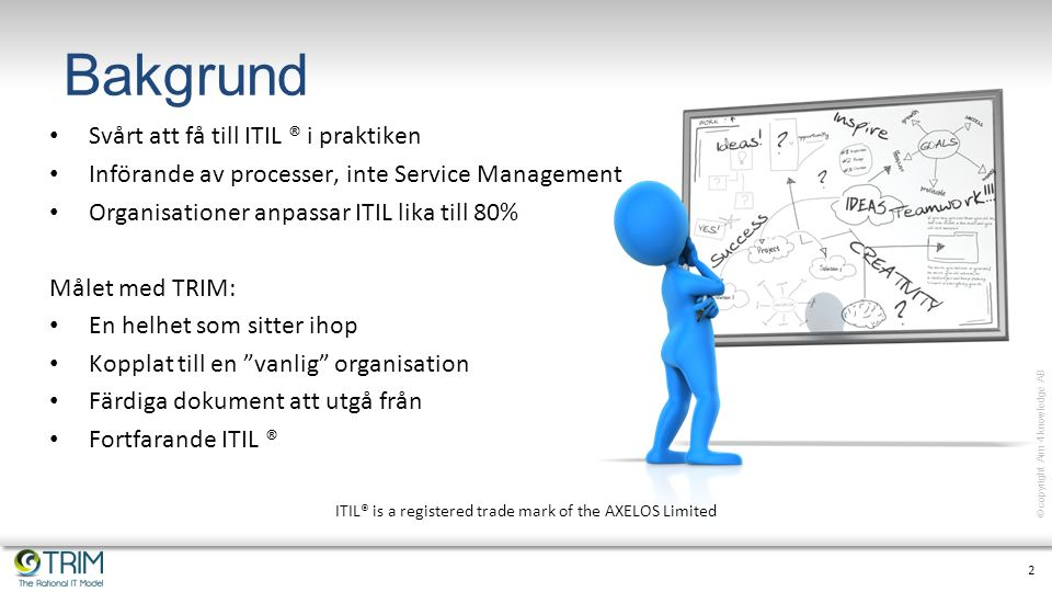 3 © copyright Aim 4 knowledge AB Utmaningen med Service Management Få din organisation att fungera som ett lag