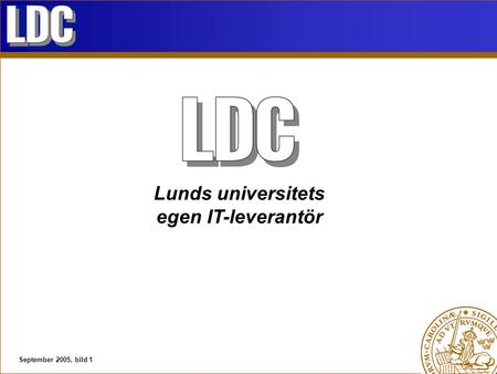 September 2005, bild 1 Lunds universitets egen IT-leverantör.