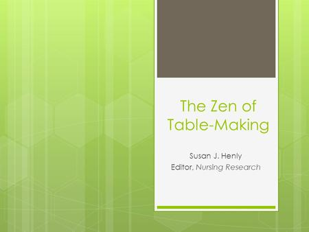 The Zen of Table-Making Susan J. Henly Editor, Nursing Research.