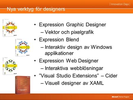 Expression Graphic Designer –Vektor och pixelgrafik Expression Blend –Interaktiv design av Windows applikationer Expression Web Designer –Interaktiva webblösningar.