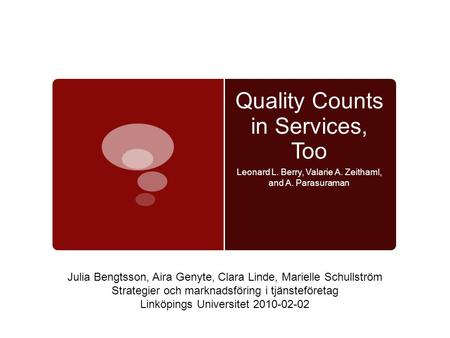 Quality Counts in Services, Too Leonard L. Berry, Valarie A. Zeithaml, and A. Parasuraman Julia Bengtsson, Aira Genyte, Clara Linde, Marielle Schullström.