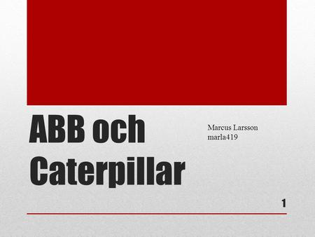 ABB och Caterpillar 1 Marcus Larsson marla419. Problem CAT-ABB sour relationship: CAT felt ABB Turbo Systems held them hostage. In CAT:s view ABB dictated.
