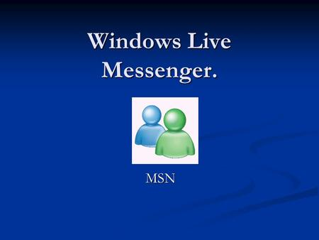 Windows Live Messenger. MSN. Vad är Windows Live Messenger ? Ett klient program för direktmeddelanden, dvs ett program som laddas ned från Internet och.