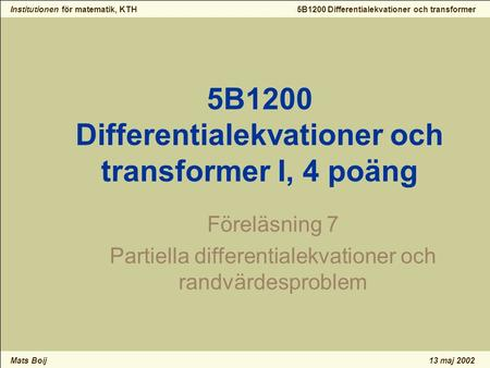 Institutionen för matematik, KTH Mats Boij 5B1200 Differentialekvationer och transformer 13 maj 2002 5B1200 Differentialekvationer och transformer I, 4.