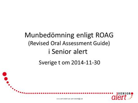 | Munbedömning enligt ROAG (Revised Oral Assessment Guide) i Senior alert Sverige t om 2014-11-30.