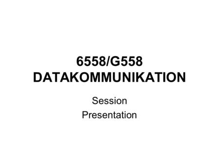 6558/G558 DATAKOMMUNIKATION Session Presentation.