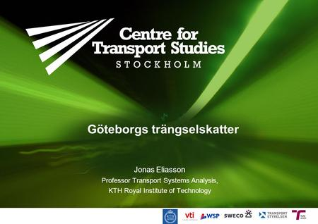 Göteborgs trängselskatter Jonas Eliasson Professor Transport Systems Analysis, KTH Royal Institute of Technology.
