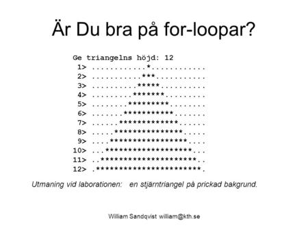 William Sandqvist Är Du bra på for-loopar? Ge triangelns höjd: 12 1>............*............ 2>...........***........... 3>..........*****..........