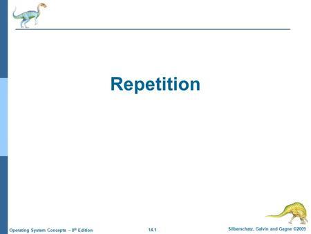 14.1 Silberschatz, Galvin and Gagne ©2009 Operating System Concepts – 8 th Edition Repetition.