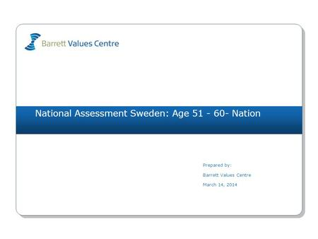 National Assessment Sweden: Age 51 - 60- Nation Prepared by: Barrett Values Centre March 14, 2014.