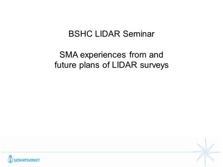 BSHC LIDAR Seminar SMA experiences from and future plans of LIDAR surveys.