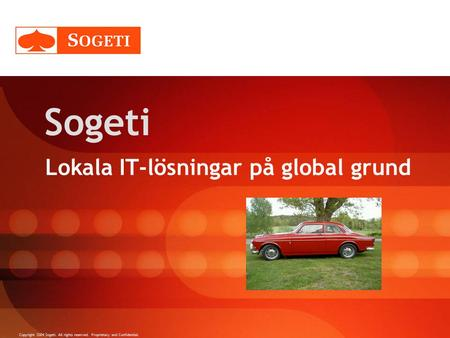 Copyright 2004 Sogeti. All rights reserved. Proprietary and Confidential. Sogeti Lokala IT-lösningar på global grund.