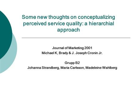 Some new thoughts on conceptualizing perceived service quality: a hierarchial approach Journal of Marketing 2001 Michael K, Brady & J. Joseph Cronin Jr.