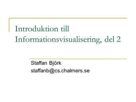 Introduktion till Informationsvisualisering, del 2 Staffan Björk