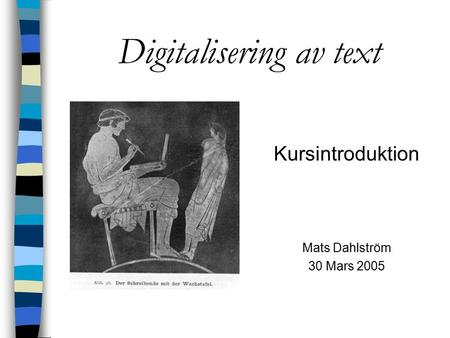 Digitalisering av text Kursintroduktion Mats Dahlström 30 Mars 2005.