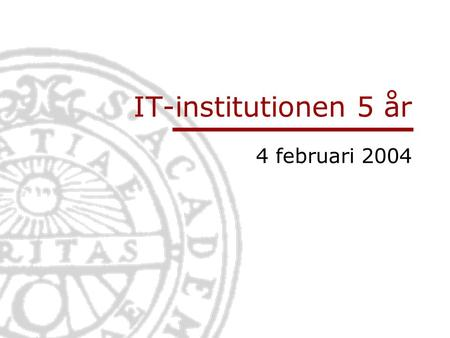 IT-institutionen 5 år 4 februari 2004. Informationsteknologi Institutionen för informationsteknologi | www.it.uu.se År 1477: inte mycket till IT.