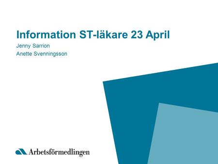 Information ST-läkare 23 April Jenny Sarrion Anette Svenningsson.