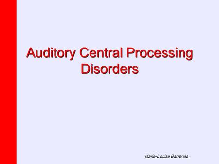 Marie-Louise Barrenäs Auditory Central Processing Disorders.