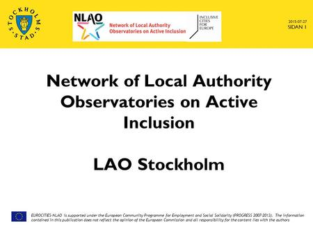 2015-07-27 SIDAN 1 Network of Local Authority Observatories on Active Inclusion LAO Stockholm EUROCITIES-NLAO is supported under the European Community.