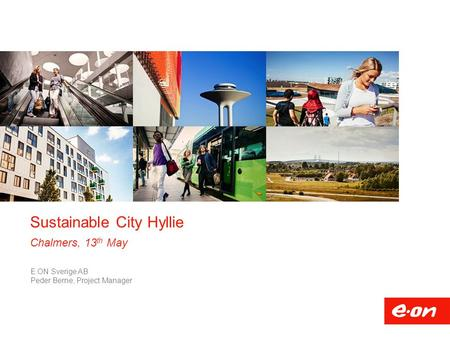 E.ON Sverige AB Peder Berne, Project Manager Sustainable City Hyllie Chalmers, 13 th May.
