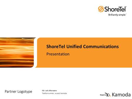 ShoreTel Unified Communications Presentation För- och efternamn Telefonnummer, e-post, hemsida.