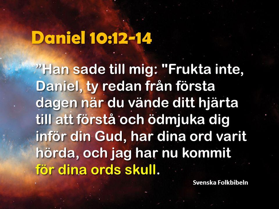 Daniel 10:12-14 Fursten över Persiens rike stod emot mig under tjugoen dagar.