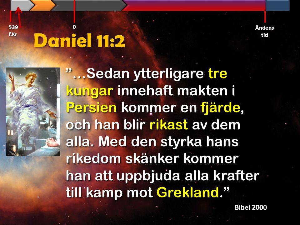 Daniel 11:2 KoreshKoresh Kambyses II Smerdis den falske (Artasastas – Esra 4:7) Smerdis den falske (Artasastas – Esra 4:7) DarejavesDarejaves Xerxes/AhasverosXerxes/Ahasveros 539 f.Kr Ändens tid 0 Krig mot Grekland 480 f.Kr
