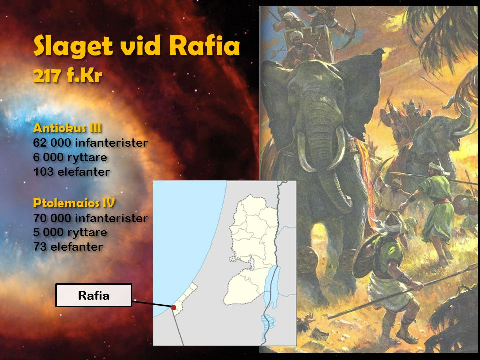 Daniel 11:11 Då skall kungen i Söderlandet [Ptolemaios IV] bli förbittrad och dra ut och strida mot kungen i Nordlandet [Antiokus III], som skall ställa upp en stor här, men den hären skall ges i den andres [Ptolemaios] hand. Svenska Folkbibeln 539 f.Kr Ändens tid 0
