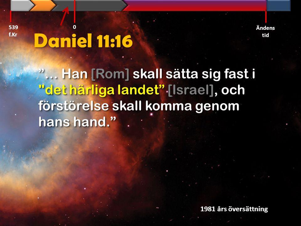 Daniel 8:9 Från ett av dem sköt ett nytt litet horn ut, som växte till kraftigt mot söder och öster och mot det härliga landet. Svenska Folkbibeln 539 f.Kr Ändens tid 0