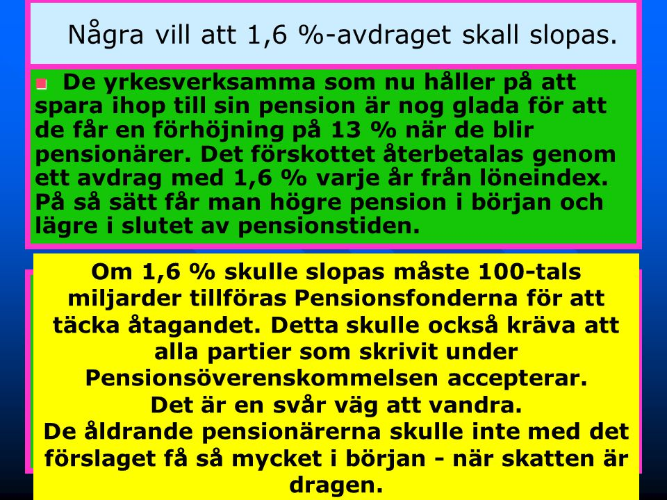 30 Reallöneutvecklingen 1970-2005 70+-pensionärerna diskriminerade – oavsiktligt • 1994 fastställdes att löner och pensioner skulle utvecklas lika i det nya systemet.