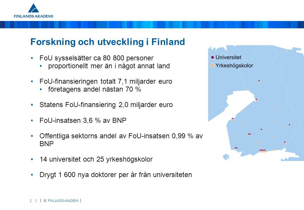 © FINLANDS AKADEMI 4 FoU-utgifter i Finland sektorsvis 1991–2012 Totalt 7,1 miljarder euro Källa: Statistikcentralen 31.10.2012