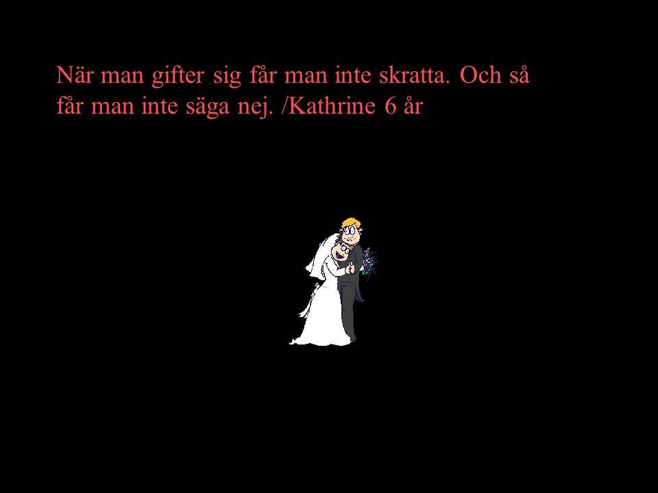 När man gifter sig får man inte skratta. Och så får man inte säga nej. /Kathrine 6 år Neeeej!!