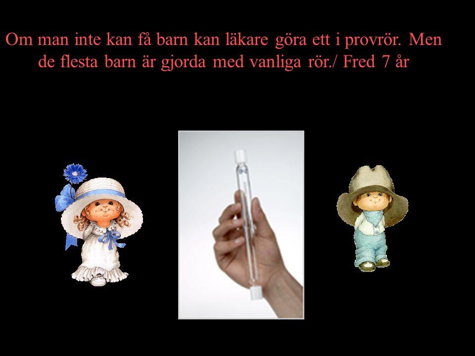 Om man inte kan få barn kan läkare göra ett i provrör.