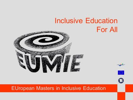 EUropean Masters in Inclusive Education Inclusive Education For All.