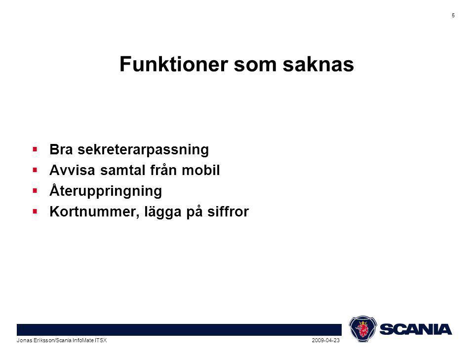 2009-04-23Jonas Eriksson/Scania InfoMate ITSX 6 Framtid  2 operatörer  Användning av smartphones  Bättre signalering mellan mobiloperatör och pbx dvs.