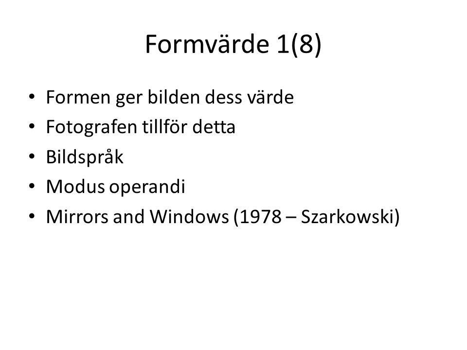 Formvärde 2(8) Utgångspunkt motivet • Mirrors (and Windows) • Fotografen förmedlar motivets känsla och språk • Motivet talar • Fotografen är tyst • Klassiska regler, behandling och stil