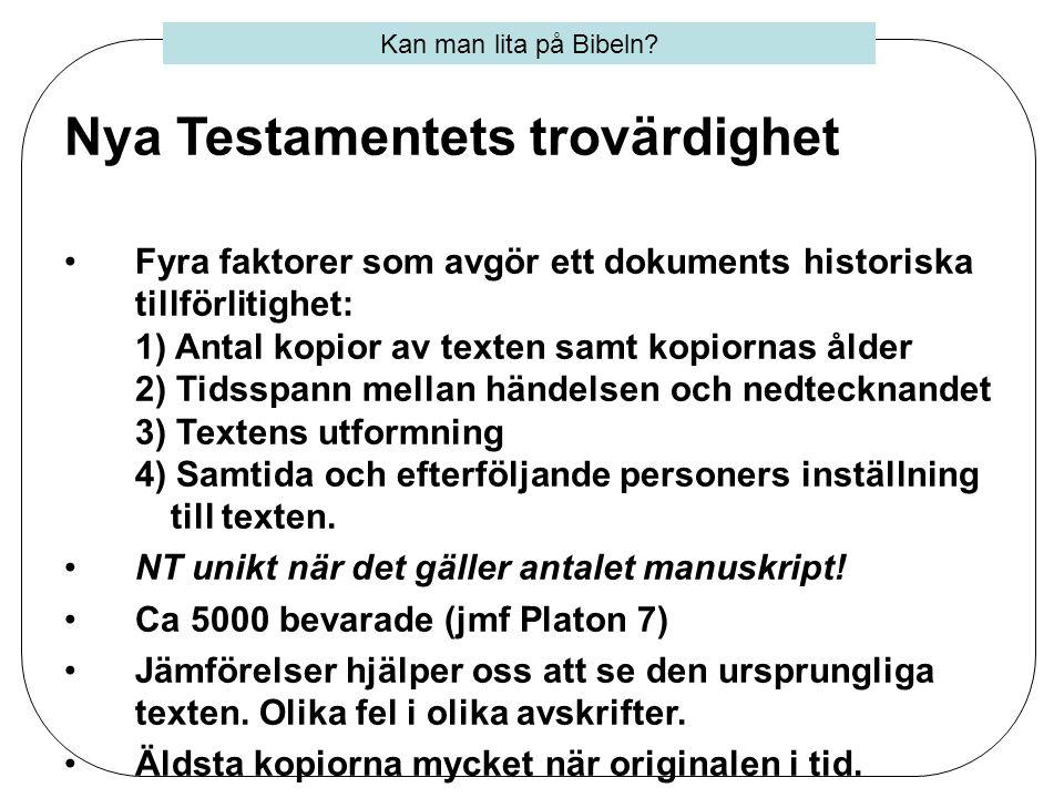 Nya Testamentets trovärdighet •Evangelierna skrivna kort tid efter händelserna •Dateras oftast mellan år 60 och år 80 e.Kr.