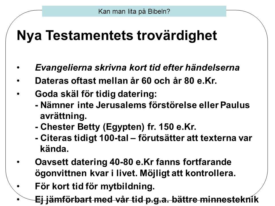 Nya Testamentets trovärdighet •Evangeliernas utformning •Skiljer sig markant från den tidens myter och legender.