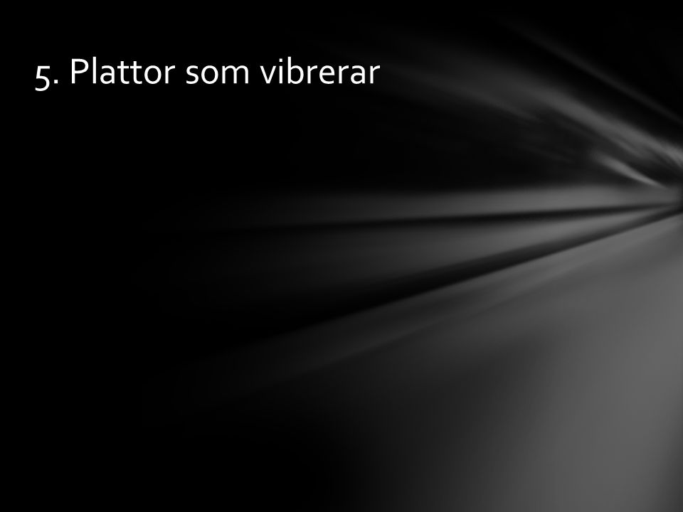5. Plattor som vibrerar