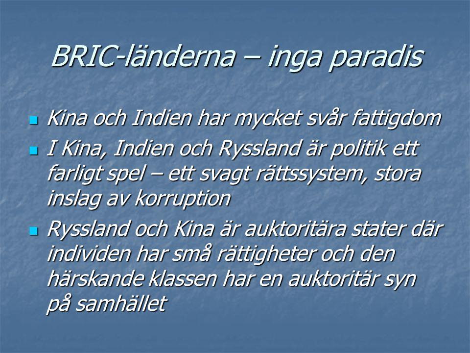 BRIC-länderna – inga paradis  Brasilien och Ryssland har hög och våldsam kriminalitet  Alla fyra BRIC-länderna lider av allvarliga miljöproblem  I alla fyra BRIC-länderna är arbetsvillkoren för vanliga arbetare långt under den standard som gäller i Europa och Nordamerika