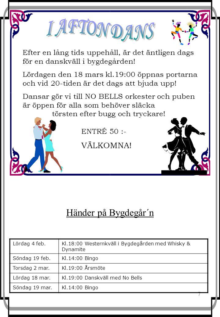 8 RedaktörBygdegår´n & Ordförande UthyrningMedlemsfrågorBarn & Ungdom Leif BengtssonJohan JärlestedtHelena AlfredssonOve LindhPernilla Lind Tel.