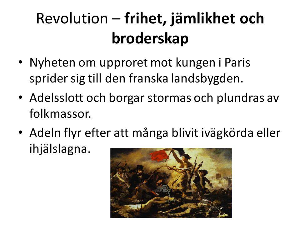 Revolution – frihet, jämlikhet och broderskap • Hela Frankrike i uppror och varken kungen eller nationalförsamlingen har kontroll över folket.