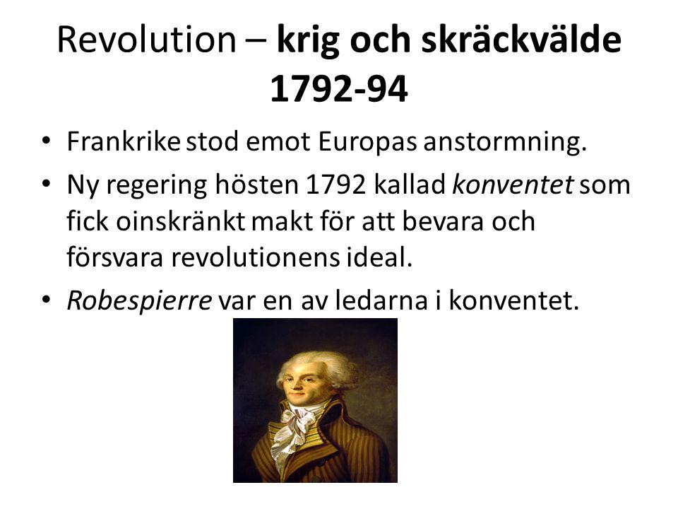 Revolution – krig och skräckvälde 1792-94 • Robespierre och hans anhängare avrättar tusentals människor som anses var anti- revolutionära.