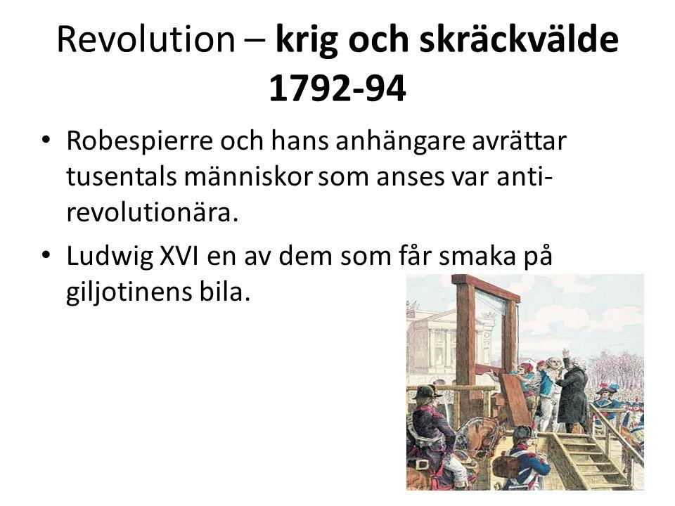 Revolution – krig och skräckvälde 1792-94 • Paranoid stämning; alla som misstänktes vara emot revolutionen avrättades.