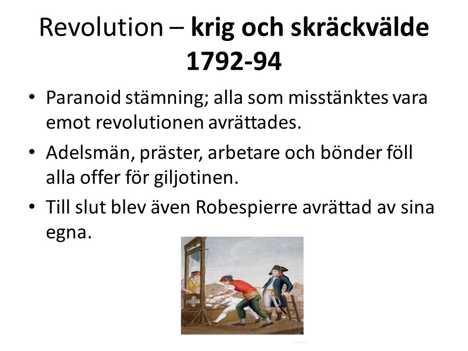 Revolution – lugnet efter skräckväldet • 1795 drogs den allmänna rösträtten tillbaks efter att de rika i medelklassen återigen fått makten.