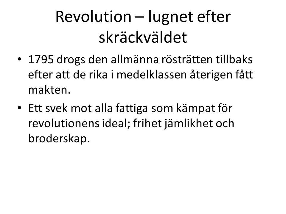 Revolution – lugnet efter skräckväldet • Idén om att kungen och adeln skulle vara i toppen av samhället var nu hotad i hela Europa.